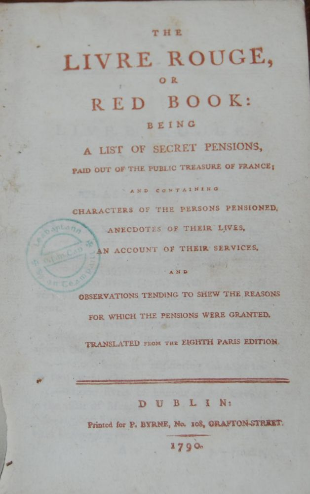 THE LIVRE ROUGE,; or The Red Book: being a list of secret pensions, paid out of the public treasure of France: and containing characters of the persons pensioned, anecdotes of their lives, an account of their service. And observations tending to shew the reasons for which the pensions were granted. Translated from the eighth Paris edition. ANON.