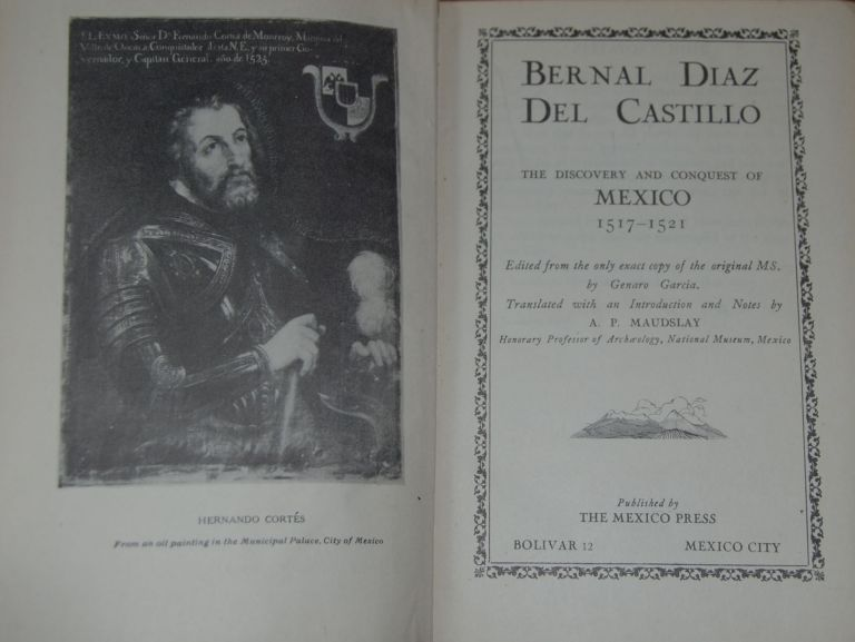 THE DISCOVERY AND CONQUEST OF MEXICO 1517-1521.; Edited from the only exact copy of the original MS. by Genaro Garcia. Translated with an introduction and Notes by A. P. Maudslay, Honorary Professor of Archaeology, National Museum, Mexico. Bernal Diaz Del CASTILLO.