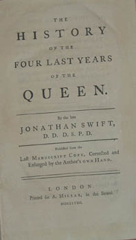 THE HISTORY OF THE FOUR LAST YEARS OF THE QUEEN.; Published from the last manuscript copy, corrected and enlarged by the Author's own hand [and edited by Charles Lucas]. Jonathan SWIFT.