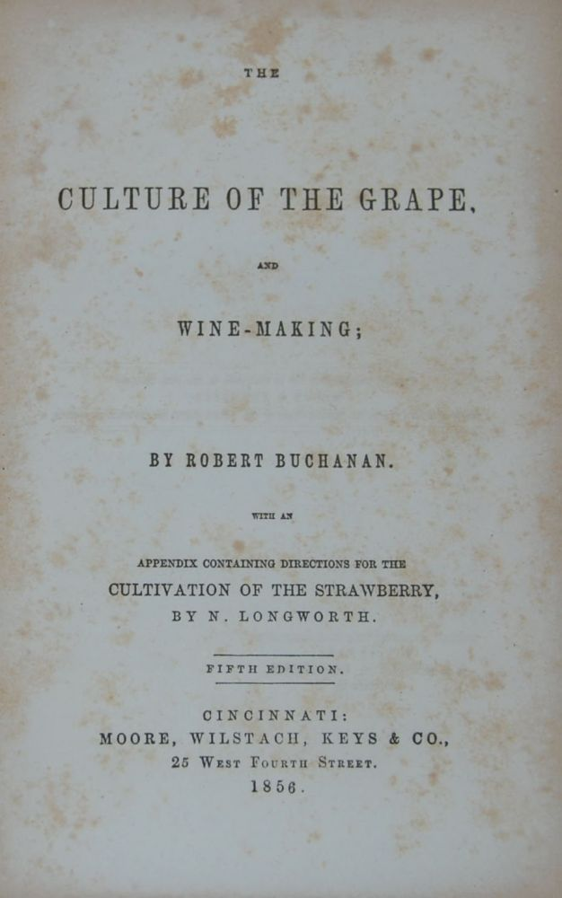 THE CULTURE OF THE GRAPE AND WINE-MAKING;; with an appendix containing directions for the cultivation of the strawberry by N[icholas] Longworth. Robert BUCHANAN.