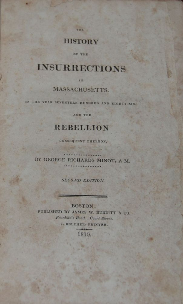 THE HISTORY OF THE INSURRECTIONS IN MASSACHUSETTS; in the year seventeen hundred and eighty-six and the Rebellion thereon. George Richards MINOT.