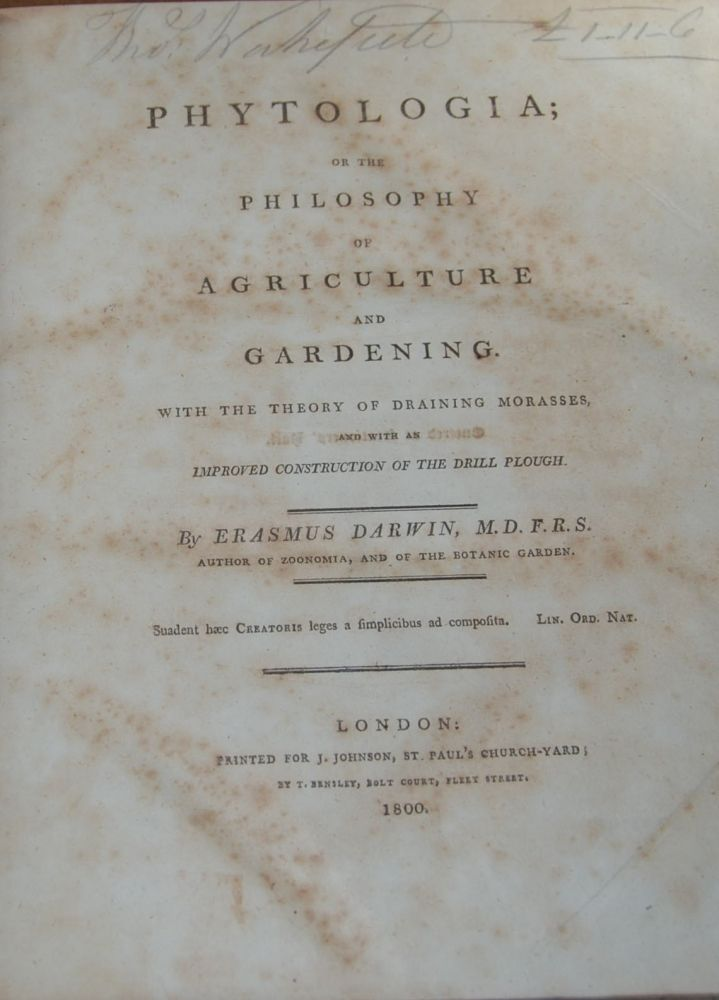 PHYTOLOGIA,; or the philosophy of agriculture and gardening, with the theory of draining morasses and with an improved construction of the drill plough. Erasmus DARWIN.