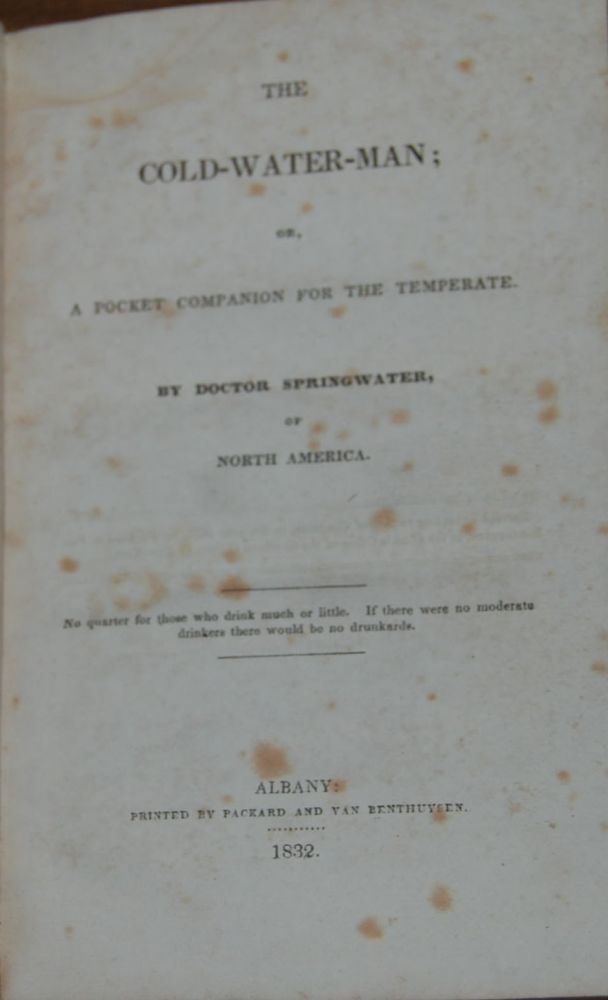 THE COLD-WATER MAN; or, a pocket companion for the temperate by ... of North America. Doctor SPRINGWATER, pseud.