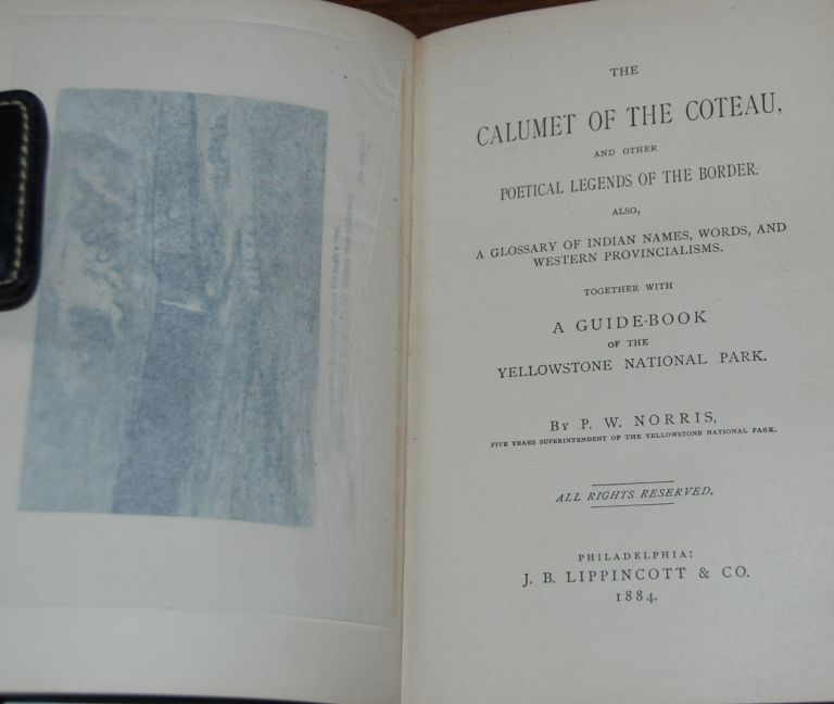 THE CALUMET OF THE COTEAU; and other poetical legends of the border. Also, a glossary of Indian names, words, and western provincialisms, Together with a guide-book of the Yellowstone National Park. P. W. NORRIS.