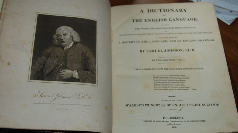 A DICTIONARY OF THE ENGLISH LANGUAGE; in Which The Words are Deduced from Their Originals Illustrated in their Different Significations by Examples from the Best Writers to which are prefixed A History of the Language and an English Grammar. To which are added Walker's Principles of English Pronunciation. Samuel JOHNSON.
