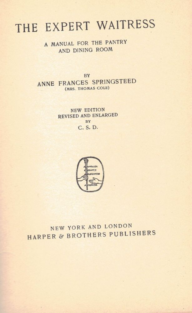 THE EXPERT WAITRESS; a manual for the pantry and dining room. Anne Frances SPRINGSTEED, Mrs. Thomas Cole.