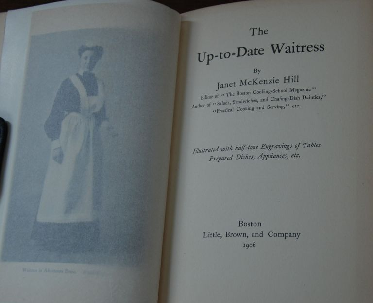 THE UP-TO-DATE WAITRESS.; Illustrated with 54 half-tone engravings of table, prepared dishes, appliances, etc. Janet Mckenzie HILL.