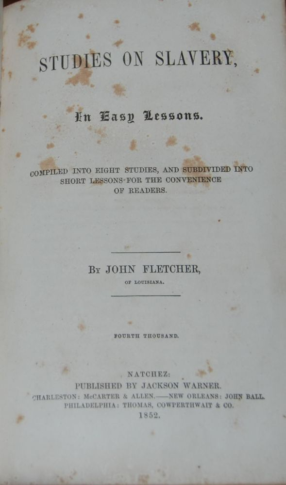 STUDIES ON SLAVERY; in easy lessons compiled into eight studies and subdivided into short lessons for the convenience of readers. John FLETCHER.