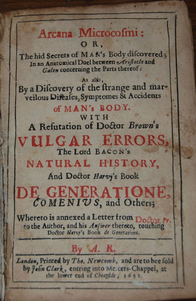 ARCANA MICROCOSMI; Or, The hid secrets of Man's Body discovered; in an Anatomical Duel between Aristotle and Galen concerning the Parts thereof : As also by a Discovery of the strange and marvelous Diseases, Symptomes & Accidents of Man's Body. With a refutation of Doctor B. OSS, lexander.