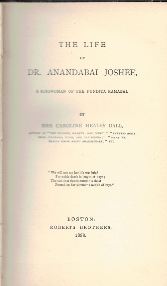 THE LIFE OF DR. ANANDABAI JOSHEE,; a kinswoman of the Pundita Ramabal. Mrs. Caroline Healy DALL.
