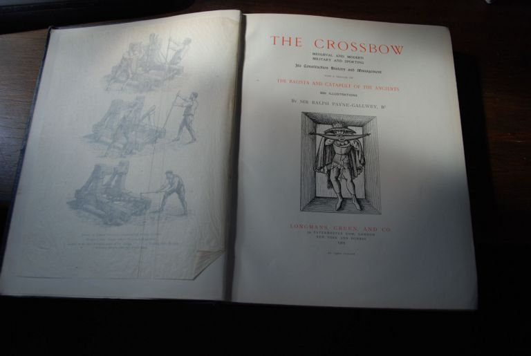 THE CROSSBOW; Mediaeval and Modern | Military and Sporting. Its construction history and Managment with a treatise on The Balista and Catapult of the Ancients. 220 Illustrations. Bt PAYNE-GALLWEY, Sir Ralph.