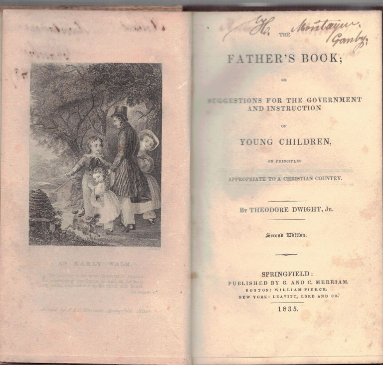 THE FATHER'S BOOK;; or suggestions for the government and instruction of young children on principles appropriate to a Christian country. Theodore DWIGHT.