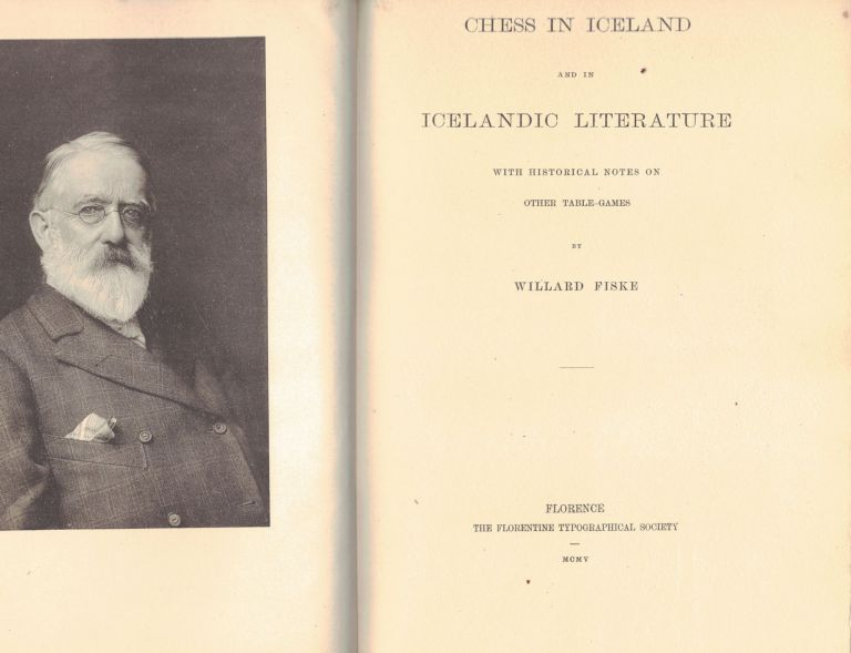 CHESS IN ICELAND; And in Icelandic Literature with historical notes on other table-games. Willard FISKE.