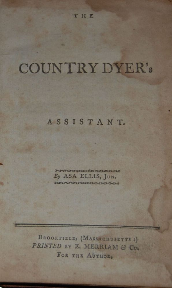 THE COUNTRY DYER'S ASSISTANT. Asa Jr ELLIS.