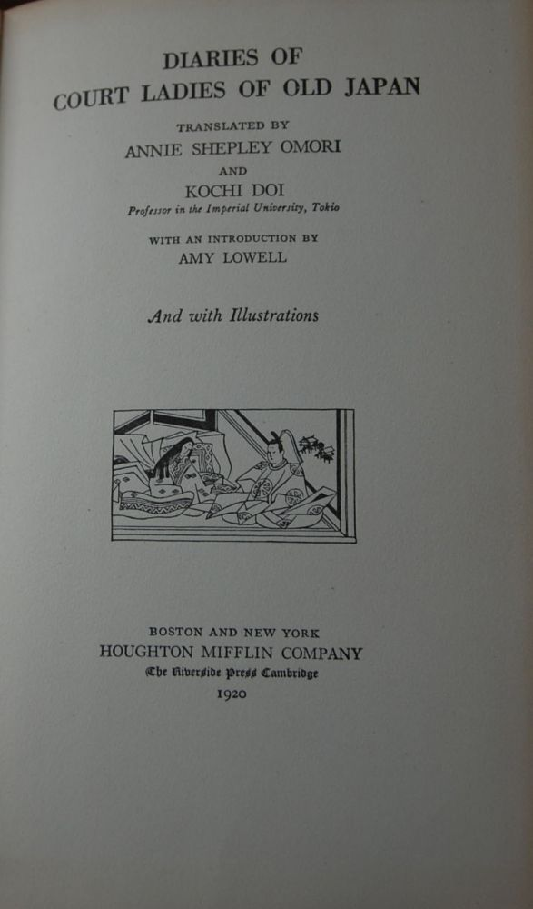 DIARIES OF COURT LADIES OF OLD JAPAN; Translated by Annie Shepley Omori and Kochi Doi with an introduction by Amy Lowell and with Illustrations