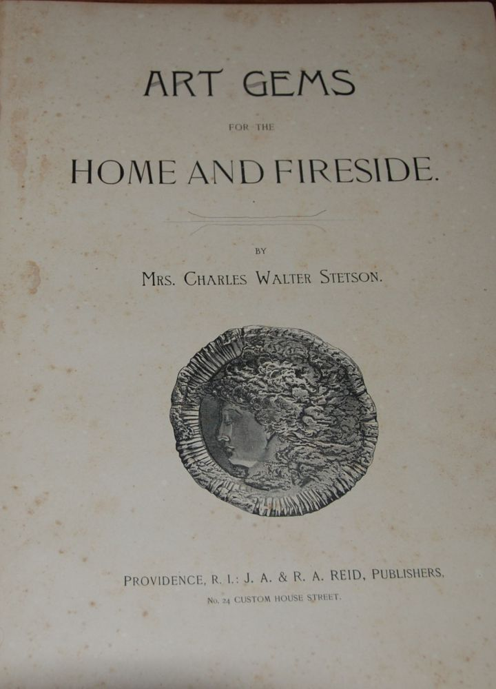 GEMS OF ART FOR THE HOME AND FIRESIDE. GILMAN, Mrs. Charles Walter Stetson.