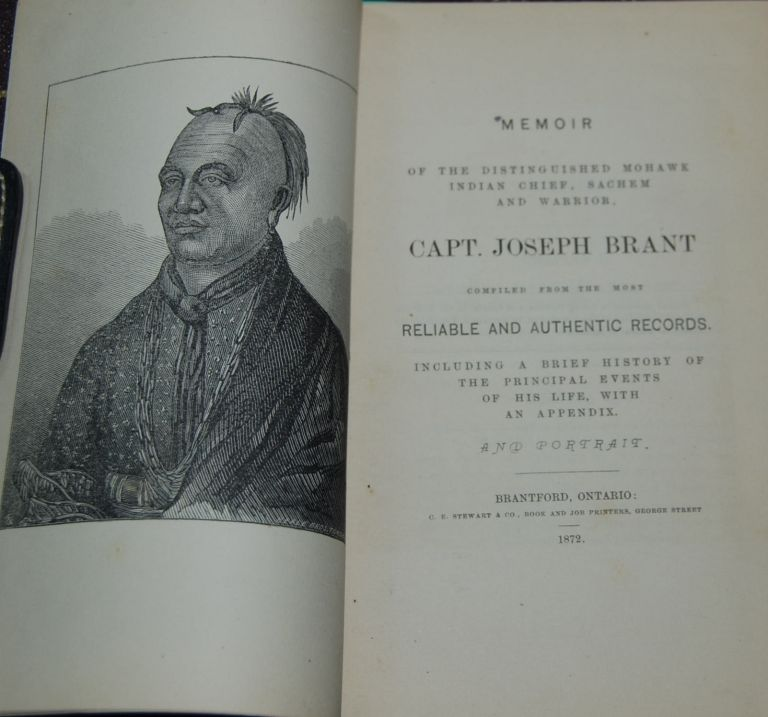 MEMOIR OF THE DISTINGUISHED MOHAWK INDIAN CHIEF, SACHEM AND WARRIOR CAPT. JOSPEH BRANT; compiled from the most reliable and authenic records incuding a brief history of the principal events of his life, with an appendix and portrait. BRANT, William E. Palmer.