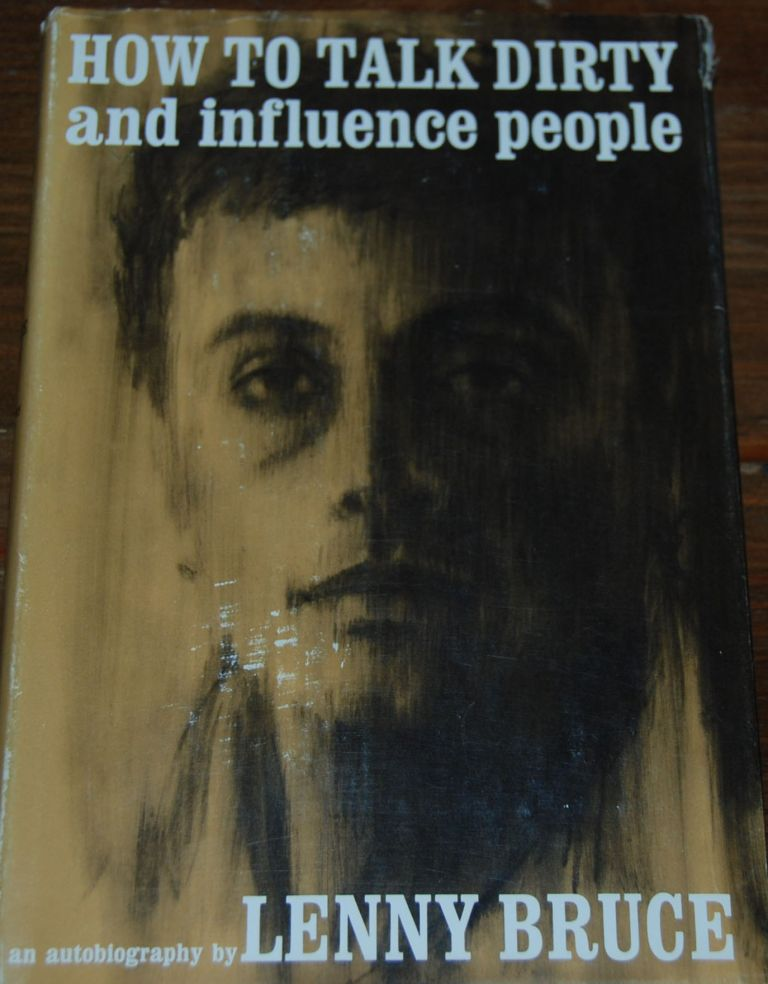 HOW TO TALK DIRTY AND INFLUENCE PEOPLE; An autobiography by. Lenny BRUCE.