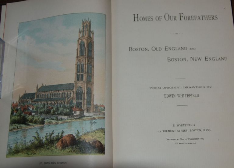 HOMES OF OUR FOREFATHERS IN BOSTON, OLD ENGLAND, AND BOSTON, NEW ENGLAND; from original drawings by. Edwin WHITEFIELD.