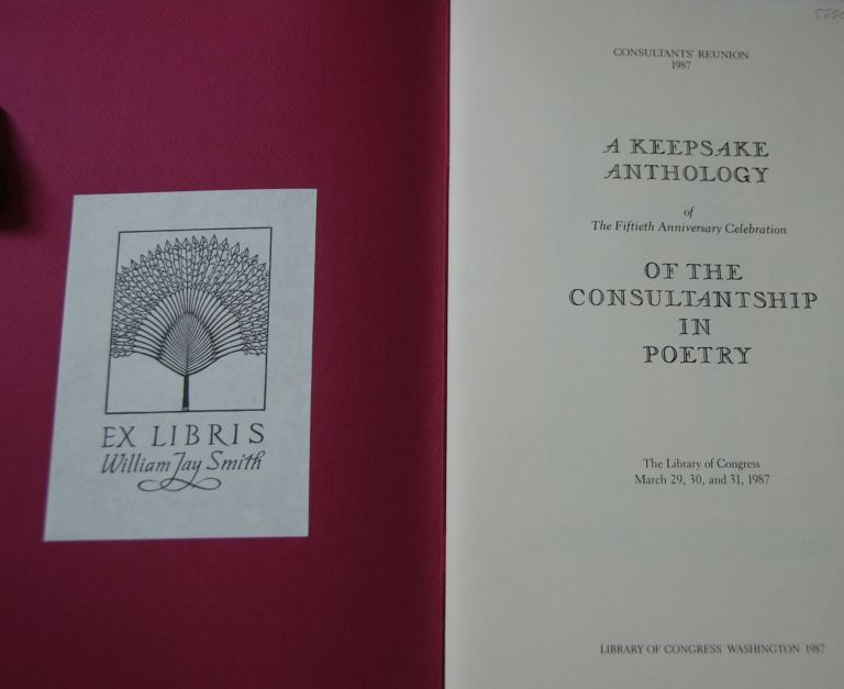 CONSULTANT'S REUNION 1987; A Keepsake Anthology of The Fiftieth Anniversary Celebration Of The Consultantship in Poetry: The Library of Congress, March 29, 30, and 31, 1987