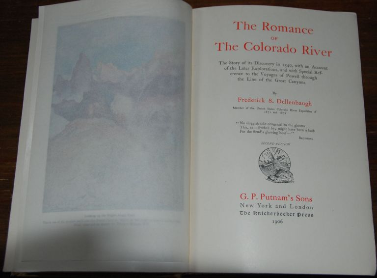 THE ROMANCE OF THE COLORADO RIVER; The Story of it's discovery in 1540, with an account of later explorations, with special reference to the voyages of Powell through the line of the great Canyon. Frederick S. DELLENBAUGH.