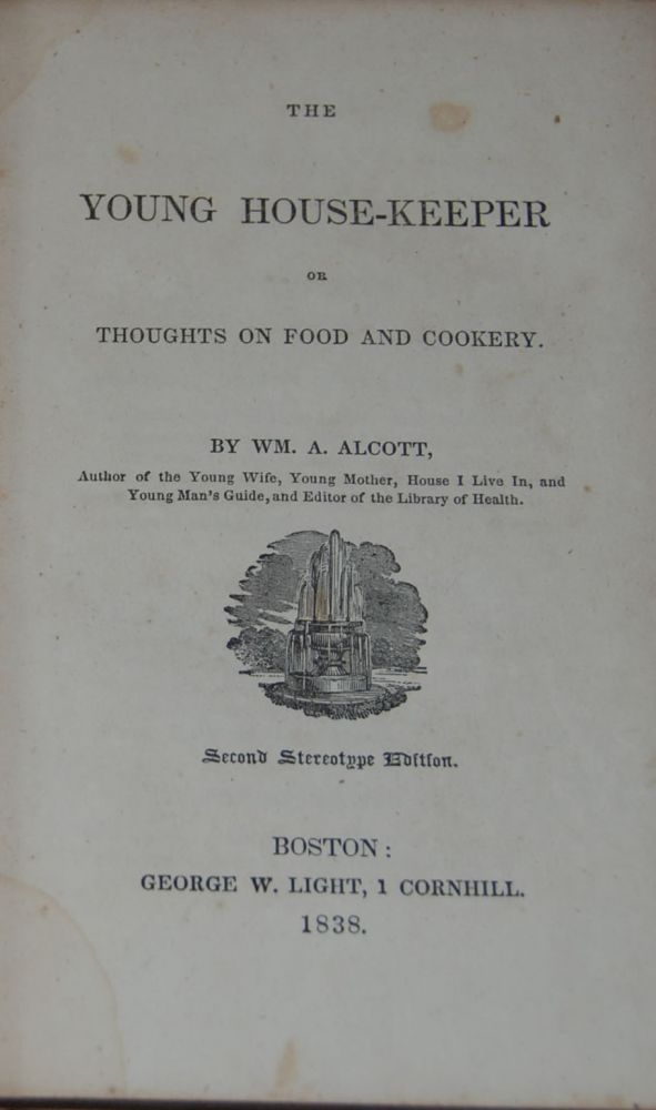THE YOUNG HOUSEKEEPER; Or, thoughts on food and cookery. A. ALCOTT, illiam.