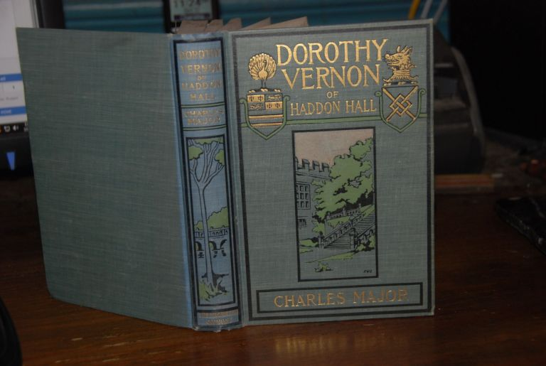 DOROTHY VERNON OF HADDON HALL; with illustrations by Howard Chandler Christy. Charles MAJOR.
