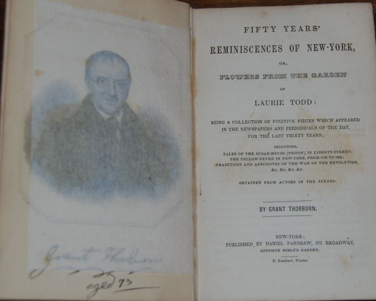 FIFTY YEARS' REMINISCENCES OF NEW YORK, or, flowers from the garden of Laurie Todd: being a collection of fugitive pieces which appeared in the newspapers and periodicals of the day for the last thirty years. Grant THORBURN.