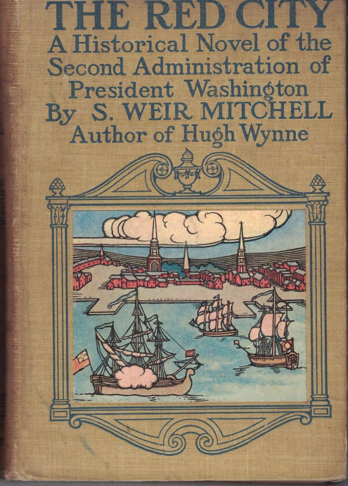 THE RED CITY,; a novel of the second administration of President Washington. S. Weir MITCHELL.
