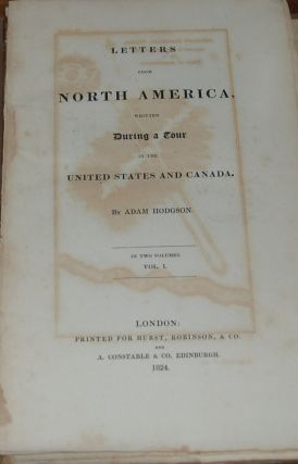 LETTERS FROM NORTH AMERICA,; written during a tour in the United States and Canada in two...