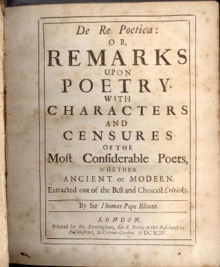 DE RE POETICA:; or, Remarks upon Poetry. With characters and Censures of the most considerable poets, whether ancient or modern extracted out of the best and choicest criticks. Sir Thomas Pope BLOUNT.