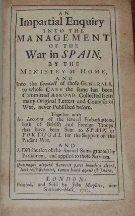 AN IMPARTIAL ENQUIRY INTO THE MANAGEMENT OF THE WAR IN SPAIN.; by the ministry at home, and into...