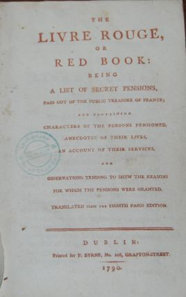 THE LIVRE ROUGE,; or The Red Book: being a list of secret pensions, paid out of the public...