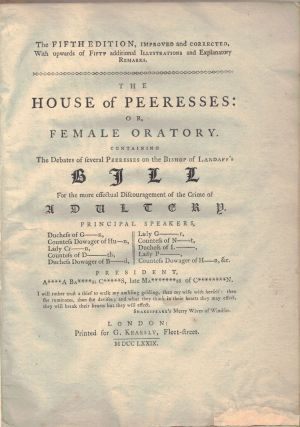 THE HOUSE OF PEERESSES:; or Female Oratory. Containing the debates of several peeresses on the...