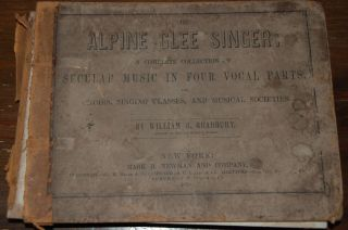 THE ALPINE GLEE SINGER:; a complete collection of secular and social music, arranged in four vocal parts, for Choirs, Singing Classes, and Musical Societies; with a full course of vocal exercises for the cultivation of the voice and for improvement in musical notation.