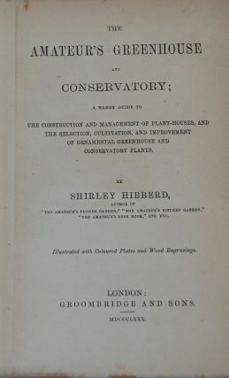 THE AMATEUR'S GREENHOUSE AND CONSERVATORY;; A handy guide to the construction and mangement of...