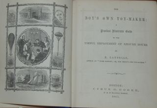 THE BOY'S OWN TOY-MAKER:; A practical illustrated guide to the useful employment of leisure...