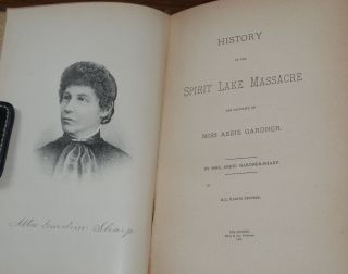 HISTORY OF THE SPIRIT LAKE MASSACRE; and captivity of Miss Abbie Gardner. Abbie GARDNER-SHARP