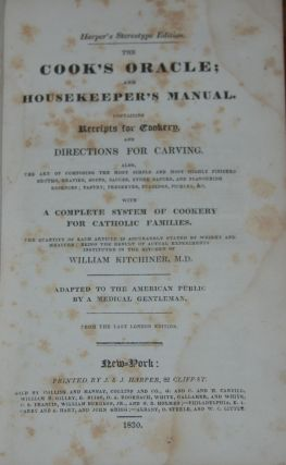 THE COOK'S ORACLE AND HOUSEKEEPER'S MANUAL.; Containing receipts for cookery and directions for...