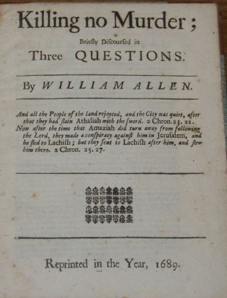 KILLING NO MURDER;; Briefly Discoused in Three Questions. By William Allen. Silas TITUS