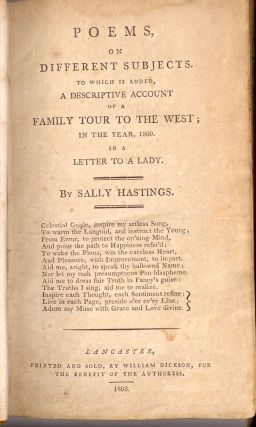 POEMS ON DIFFERENT SUBJECTS.; To which is added a descriptive account of a family tour to the West; in the year, 1800, in a letter to a lady. Sally HASTINGS.