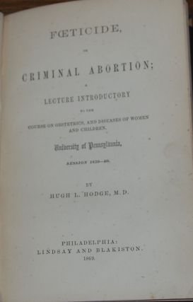 FOETICIDE; or criminal abortion; a lecture introductory to the course on obstetrics, and diseases...