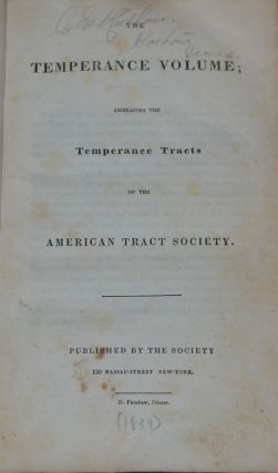 THE TEMPERANCE VOLUME; embracing the Temperance Tracts of the American Tract Society