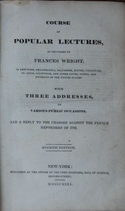 COURSE OF POPULAR LECTURES; as delivered by Frances Wright, in New York, Philadelphia, Baltimore, Boston, Cincinnati, St. Louis, Louisville and other cities . .. of the United States with three addresses on various public occasions. and a reply to the charges against the French refo. WRIGHT, Mdm. Frances D'arusmont.