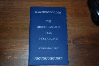 The Middle Passage: Our Holocaust! John Henrik CLARKE