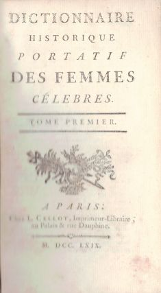 DICTIONNAIRE HISTORIQUE PORTATIF DES FEMMES CELEBRES; [in three volumes]. BIOGRAPHICAL...