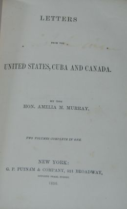 LETTERS FROM THE UNITED STATES, CUBA, AND CANADA. Hon. Amelia M. MURRAY
