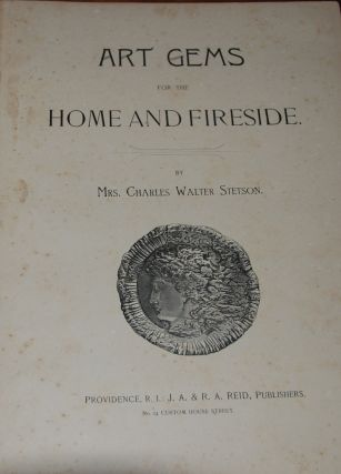 GEMS OF ART FOR THE HOME AND FIRESIDE. GILMAN, Mrs. Charles Walter Stetson