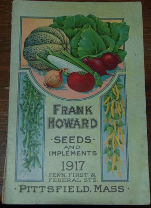"1917 FRANK HOWARD'S; Annual spring catalog of reliable ""seeds that grow"" Frank HOWARD"