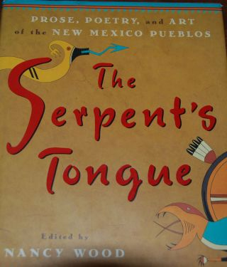 THE SERPENT'S TONGUE; Prose, poetry, and art of the New Mexico pueblos